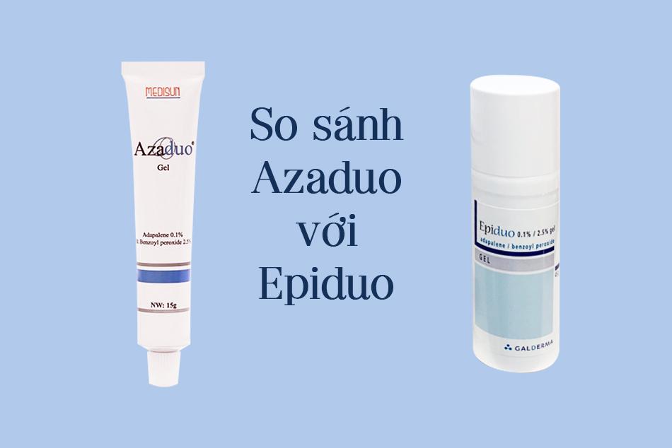 So sánh Azaduo Gel với Epiduo Gel