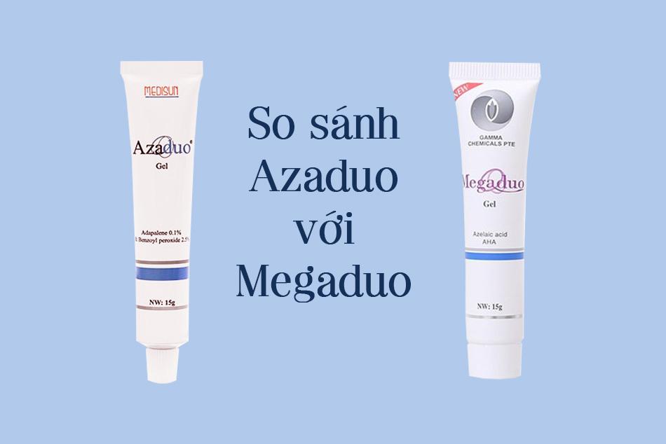 So sánh Azaduo Gel và Megaduo Gel